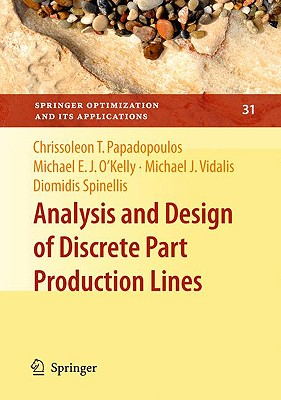 Analysis and Design of Discrete Part Production Lines By Papadopoulos, Chrissoleon T./ O'kelly, Michael E. J./ Vidalis, Michael J./ Spinellis, Diomidis